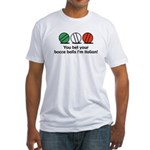 You Bet Your Bocce Balls Fitted T-Shirt