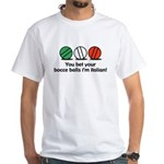You Bet Your Bocce Balls White T-Shirt