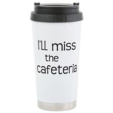 I'Ll Miss The Cafeteria Travel Mug