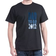 Dad to Be 2012 T-Shirt