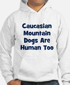 Caucasian Mountain Dogs Are H Hoodie