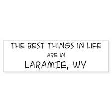 Best Things in Life: Laramie Bumper Bumper Sticker