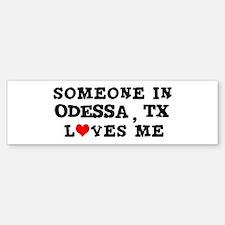 Someone in Odessa Bumper Bumper Bumper Sticker