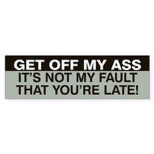 Not my fault you're late! Bumper Sticker (Grey)