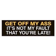Not my fault you're late! Bumper Sticker Black