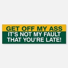 Not my fault you're late! Bumper Sticker (Green)