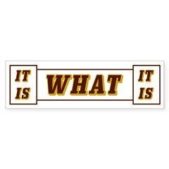 It Is What It Is Brown and Bumper Sticker