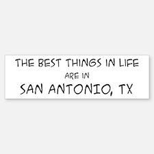 Best Things in Life: San Anto Bumper Bumper Bumper Sticker