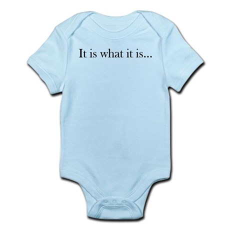 It Is What It Is... Infant Bodysuit