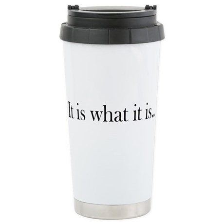 It Is What It Is... Stainless Steel Travel Mug