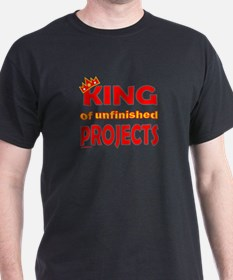 KING OF UNFINISHED PROJECTS T-Shirt