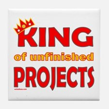 KING OF UNFINISHED PROJECTS Tile Coaster