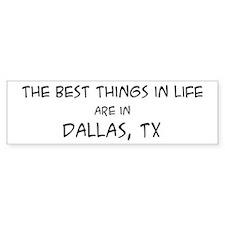 Best Things in Life: Dallas Bumper Bumper Sticker