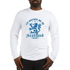 I'd Rather Be In Scotland Long Sleeve T-Shirt