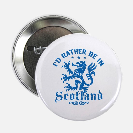 "I'd Rather Be In Scotland 2.25"" Button"