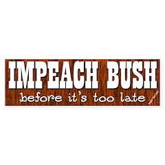 Impeach Bush - Not Too Late Bumper Sticker
