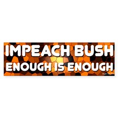 Impeach Bush Enough is Enough Bumper Sticker