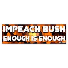 Impeach Bush Enough is Enough Bumper Sticker