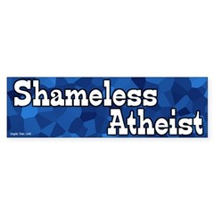 Shameless Atheist Bumper Sticker