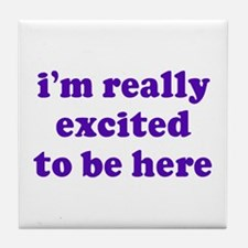 Excited To Be Here Tile Coaster