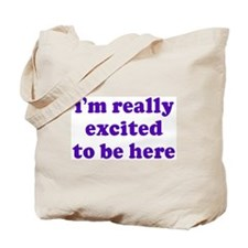 Excited To Be Here Tote Bag