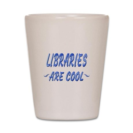 Libraries are Cool Shot Glass
