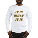 It is what it is Long Sleeve T-shirts