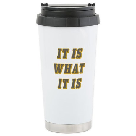 It Is What It Is Gray a Stainless Steel Travel Mug