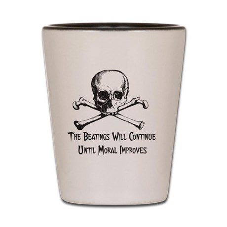 The Beatings Will Continue Shot Glass