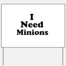 I Need Minions Yard Sign