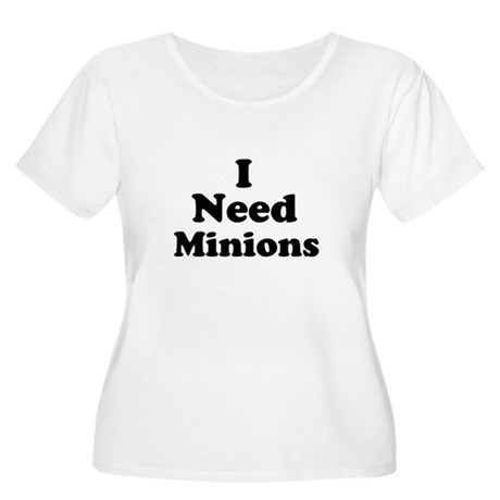 I Need Minions Women's Plus Size Scoop Neck T-Shir
