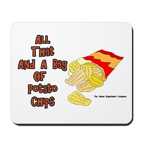 All That and a Bag of Chips Mousepad