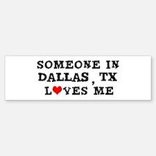 Someone in Dallas Bumper Bumper Bumper Sticker