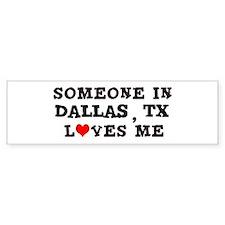 Someone in Dallas Bumper Bumper Sticker