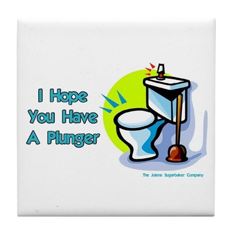 Hope You Have A Plunger Tile Coaster
