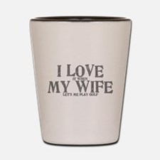 I love my wife golf funny Shot Glass