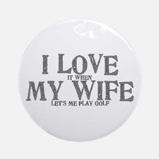 I love my wife golf funny Ornament (Round)