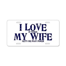 I love my wife poker funny Aluminum License Plate