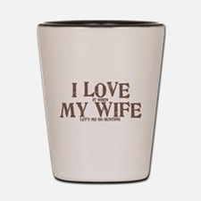 I LOVE (it when) MY WIFE (let's me go hunting) Sho