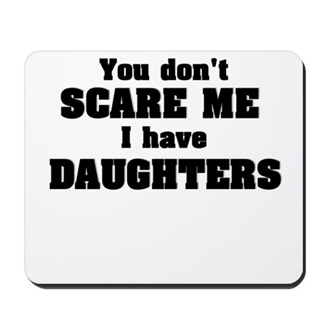 don't scare me daughters Mousepad