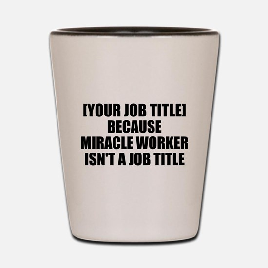 Job Title Miracle Worker Personalize It! Shot Glas