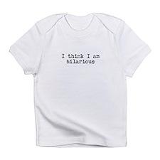 I think I am Hilarious Infant T-Shirt