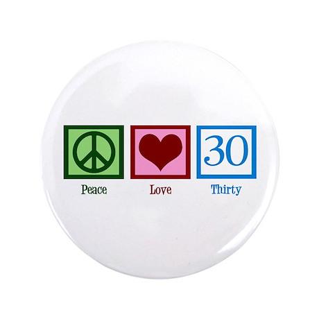 "Peace Love 30 3.5"" Button"