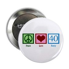 "Peace Love 40 2.25"" Button"