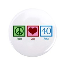 "Peace Love 40 3.5"" Button"