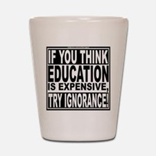 Education quote (Warning Label) Shot Glass