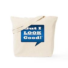 But You Look Good! Tote Bag