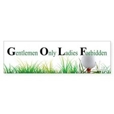 G.O.L.F. Gentlemen Only Ladies Forbidden
