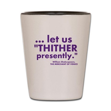 Let us thither presently Shot Glass