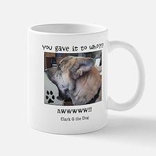You Gave it to Who?!? Mug